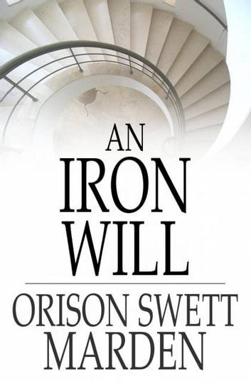 An Iron Will ebook by Orison Swett Marden