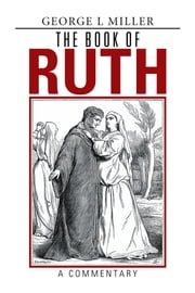 The Book of Ruth - A Commentary ebook by George L Miller