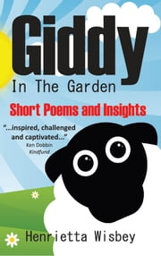 Giddy in the Garden - Short Poems and Insight ebook by Henrietta Wisbey