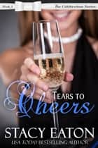 Tears To Cheers - Book 2 ebook by Stacy Eaton