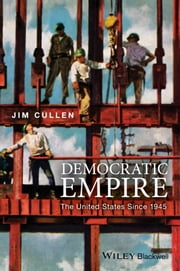 Democratic Empire - The United States Since 1945 ebook by Jim Cullen
