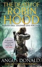 The Death of Robin Hood ebook by Angus Donald