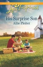 His Surprise Son (Mills & Boon Love Inspired) (Matrimony Valley, Book 1) eBook by Allie Pleiter