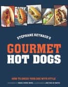 Gourmet Hot Dogs - How to dress your dog with style ebook by Stephane Reynaud