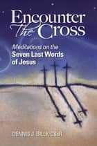 Encounter the Cross ebook by Dennis J. Billy