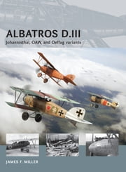 Albatros D.III - Johannisthal, OAW, and Oeffag variants ebook by James F. Miller,James F. Miller,Adam Tooby,Mr Morshead