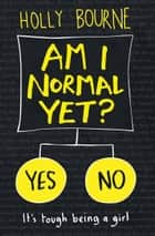 Am I Normal Yet?: The Spinster Club Series ebook by Holly Bourne