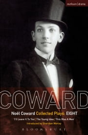 Coward Plays: 8 - I'll Leave it to You; The Young Idea; This Was a Man ebook by Noël Coward