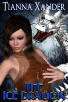 The Ice Dragon ebook by Tianna Xander