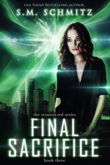 Final Sacrifice - Resurrected Series, #3 ebook by S. M. Schmitz