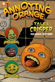 Annoying Orange #4: Tales from the Crisper ebook by Scott Shaw!,Mike Kazaleh