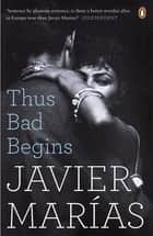 Thus Bad Begins ebook by Javier Marías