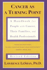 Cancer As a Turning Point - A Handbook for People with Cancer, Their Families, and Health Professionals ebook by Lawrence LeShan