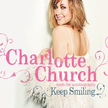 Keep Smiling audiobook by Charlotte Church