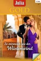 Julia Gold Band 0045 - Liebesnächte im Palast / Küss mich, blonder Engel / Betörender Zauber des Orients / ebook by Alexandra Sellers, Stephanie Howard, Emma Darcy