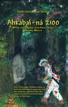 Ahkabal-Ná 2100 - Myths and Legends from Petalcingco, Chiapas, Mexico ebook by Pablo Hernández Encino