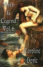 The Poetry of Myths and Legends Vol. 6 ebook by