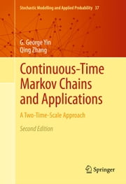 Continuous-Time Markov Chains and Applications - A Two-Time-Scale Approach ebook by George Yin,Qing Zhang