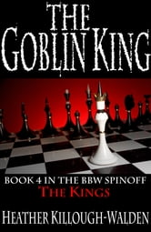 The Goblin King (The Kings series, book 4) ebook by Heather Killough-Walden