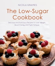 The Low-Sugar Cookbook ebook by Nicola Graimes