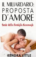 Il Miliardario: Proposta d'amore ebook by Kendra Little