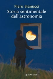 Storia sentimentale dell'astronomia ebook by Piero Bianucci
