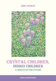 Crystal Children, Indigo Children and Adults of the Future ebook by Anni Sennov