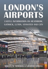 London's Airports - Useful Information on Heathrow, Gatwick, Luton, Stansted and City ebook by Martin Bowman,Graham Simons