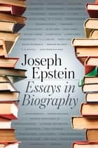 Essays in Biography ebook by Joseph Epstein