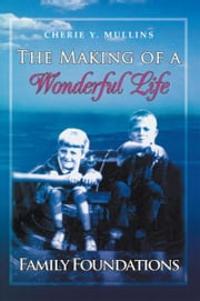 The Making of A Wonderful Life - Family Foundations ebook by Cherie Y. Mullins
