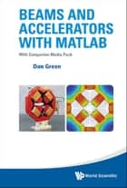 Beams and Accelerators with MATLAB - With Companion Media Pack ebook by Dan Green, 0