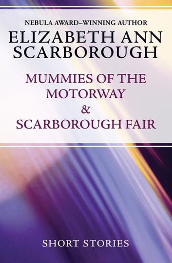 Mummies of the Motorway & Scarborough Fair - Short Stories ebook by Elizabeth Ann Scarborough