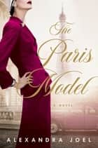 The Paris Model - A Novel ebook by Alexandra Joel