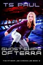 Ghost Ships of Terra - A Space Opera Heroine Adventure ebook by T S Paul
