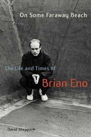 On Some Faraway Beach - The Life and Times of Brian Eno ebook by David Sheppard