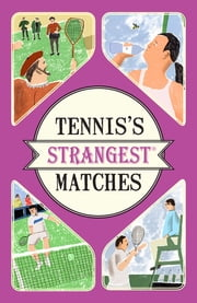 Tennis's Strangest Matches - Extraordinary but true stories from over five centuries of tennis ebook by Peter Seddon