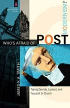 Who's Afraid of Postmodernism? (The Church and Postmodern Culture) ebook by James K. A. Smith