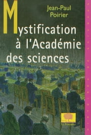 Mystification à l'académie des sciences ebook by Jean-Paul Poirier