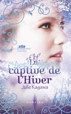 La captive de l'Hiver - T2 - Les Royaumes invisibles eBook by Julie Kagawa