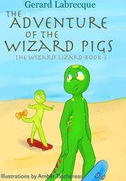The Adventure of the Wizard Pigs ebook by Gerard Labrecque