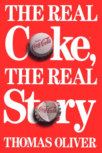 The Real Coke, the Real Story eBook by Thomas Oliver