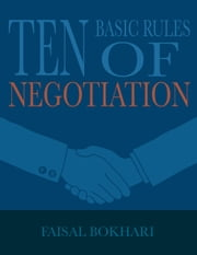 Ten Basic Rules of Negotiations ebook by Faisal Bokhari