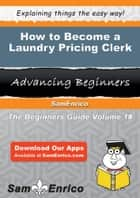 How to Become a Laundry Pricing Clerk ebook by Yuki Branson