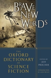 Brave New Words: The Oxford Dictionary of Science Fiction ebook by Jeff Prucher