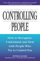 Controlling People: How to Recognize, Understand, and Deal With People Who Try to Control You ebook by Patricia Evans