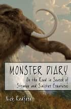 MONSTER DIARY - On the Road in Search of Strange and Sinister Creatures ebook by Nick Redfern