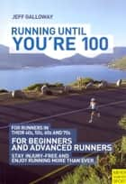 Running Until You're 100 3rd Ed ebook by Galloway, Jeff