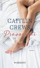 Provocami - Harmony Passion eBook by Caitlin Crews