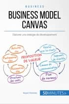 Business Model Canvas - Élaborer une stratégie de développement ebook by Magali Marbaise, 50Minutes.fr