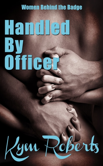 Handled By Officer ebook by Kym Roberts